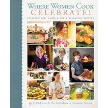Where Women Cook: Celebrate!: Extraordinary Women &amp; Their Signature Recipes