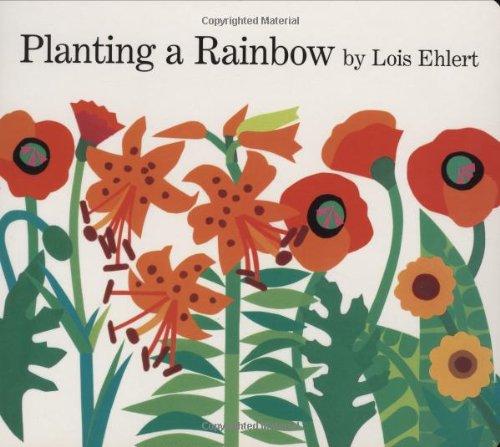 Planting a Rainbow, by Lois Ehlert