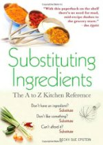 Substituting Ingredients: The A to Z Kitchen Reference, by Becky Sue Epstein