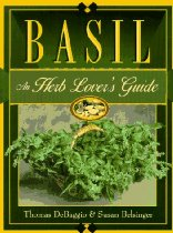 Basil: An Herb Lover's Guide, by Thomas Debaggio and Susan Belsinger