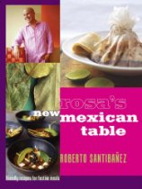 Rosa's New Mexican Table, by Roberto Santibanez