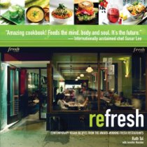 reFresh: Contemporary Vegan Recipes From the Award Winning Fresh Restaurants, by Ruth Tal, Jennifer Houston